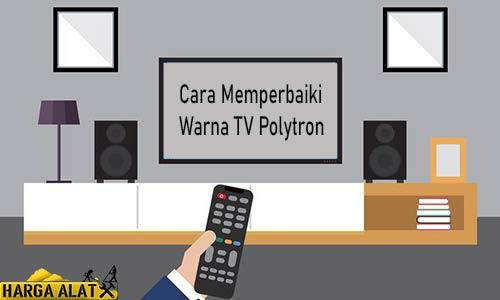 Cara Memperbaiki Warna TV Polytron