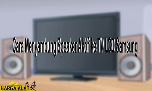 Cara Menyambung Speaker Aktif ke TV LCD Samsung