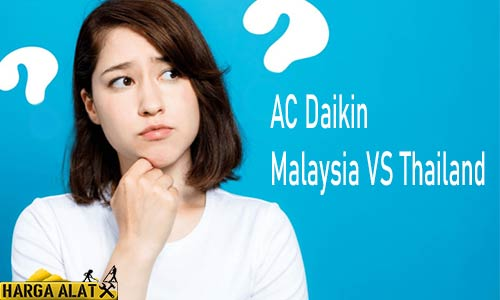 AC Daikin Malaysia VS Thailand