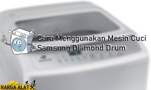 Cara Menggunakan Mesin Cuci Samsung Diamond Drum