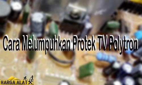 Cara Melumpuhkan Protek TV Polytron