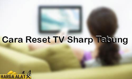 Cara Reset TV Sharp Tabung