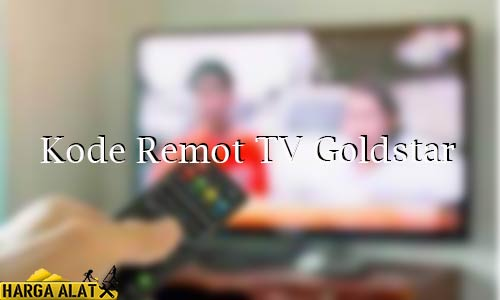 Kode Remot TV Goldstar Fungsi Cara Setting Penyebab