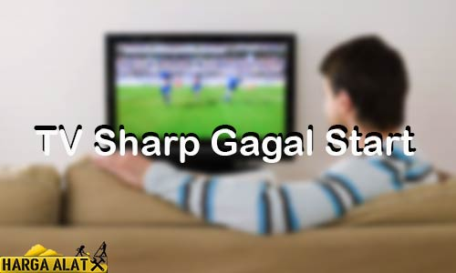 TV Sharp Gagal Start Penyebab & Cara Memperbaiki